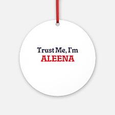 Trust Me, I'm Aleena Round Ornament