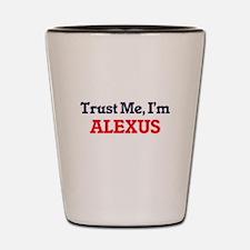 Trust Me, I'm Alexus Shot Glass
