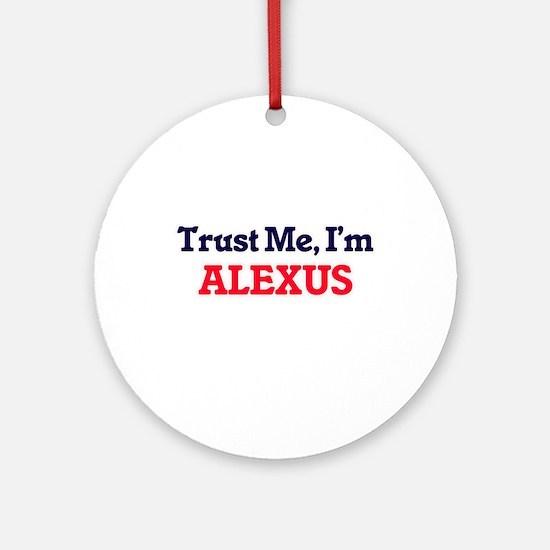Trust Me, I'm Alexus Round Ornament