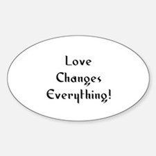 Love Changes Everything! Oval Decal
