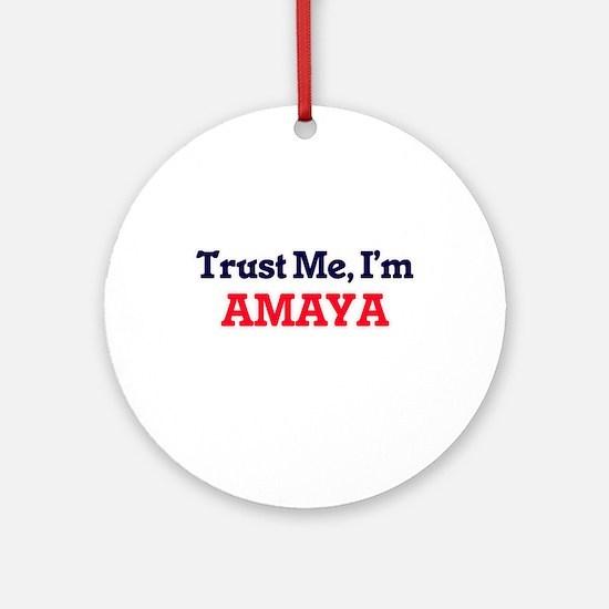 Trust Me, I'm Amaya Round Ornament
