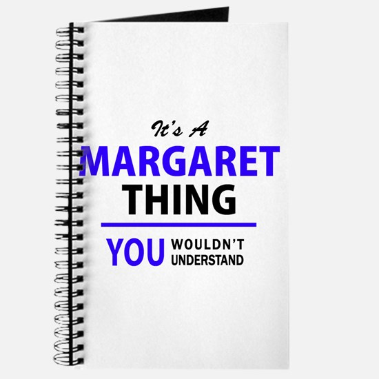 It's MARGARET thing, you wouldn't understa Journal