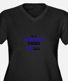 It's MARIACHI thing, you wouldn' Plus Size T-Shirt