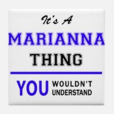It's MARIANNA thing, you wouldn't und Tile Coaster
