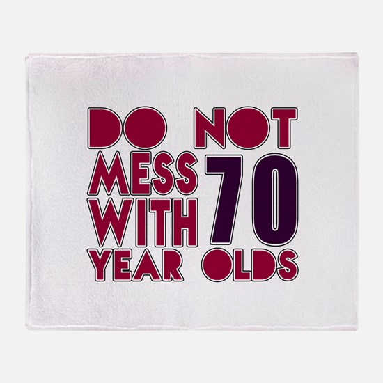 Do Not Mess With 70 Year Olds Throw Blanket