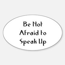 Be Not Afraid to Speak Up Oval Decal