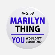 It's MARILYN thing, you wouldn't un Round Ornament