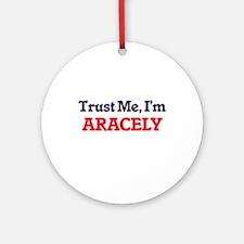 Trust Me, I'm Aracely Round Ornament