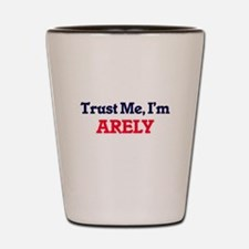 Trust Me, I'm Arely Shot Glass
