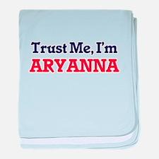 Trust Me, I'm Aryanna baby blanket
