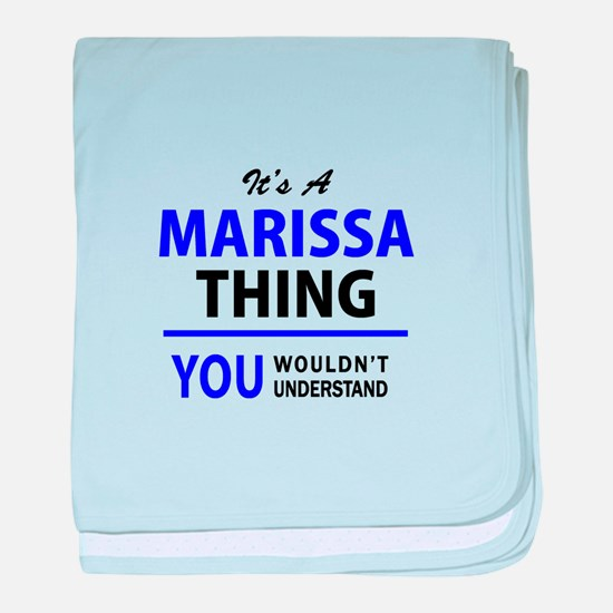 It's MARISSA thing, you wouldn't unde baby blanket
