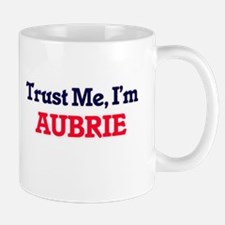 Trust Me, I'm Aubrie Mugs