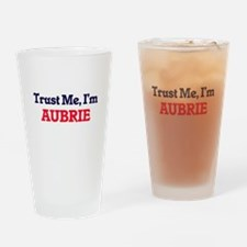 Trust Me, I'm Aubrie Drinking Glass