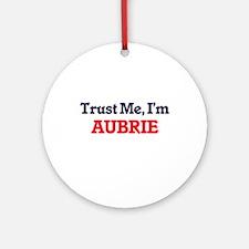 Trust Me, I'm Aubrie Round Ornament