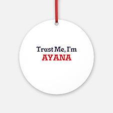Trust Me, I'm Ayana Round Ornament