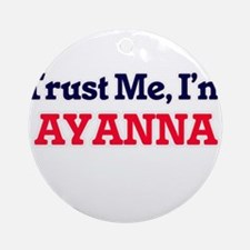Trust Me, I'm Ayanna Round Ornament