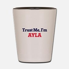 Trust Me, I'm Ayla Shot Glass