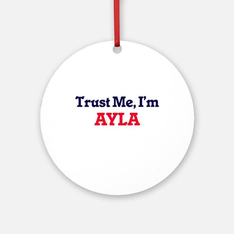 Trust Me, I'm Ayla Round Ornament