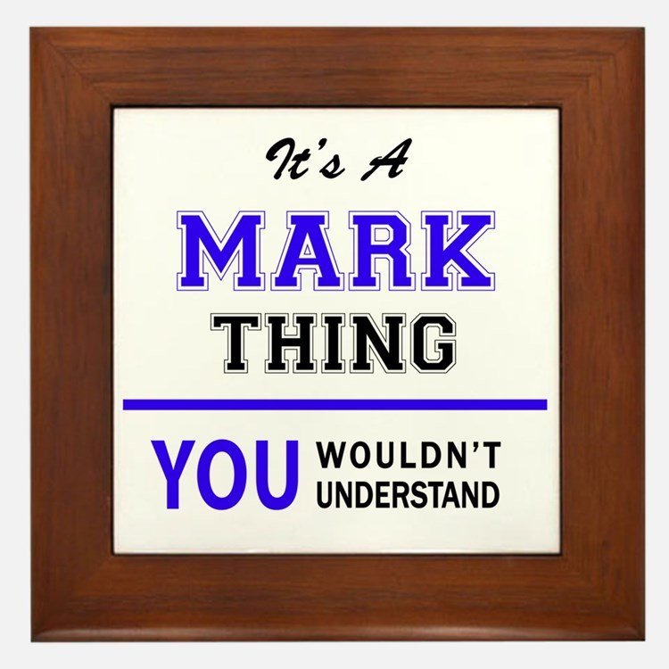It's MARK thing, you wouldn't understa Framed Tile
