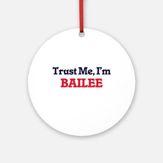 Trust Me, I'm Bailee Round Ornament
