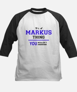 It's MARKUS thing, you wouldn't un Baseball Jersey