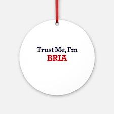 Trust Me, I'm Bria Round Ornament