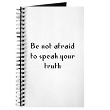 Be not afraid to speak your t Journal