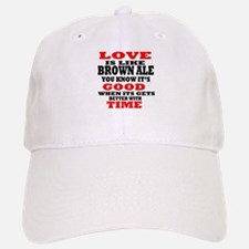 Love Is Like Brown Ale Baseball Baseball Cap