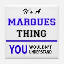 It's MARQUES thing, you wouldn't unde Tile Coaster