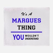 It's MARQUES thing, you wouldn't und Throw Blanket