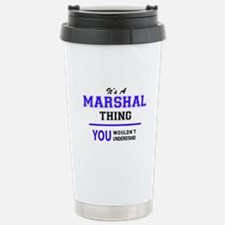 It's MARSHAL thing, you Travel Mug