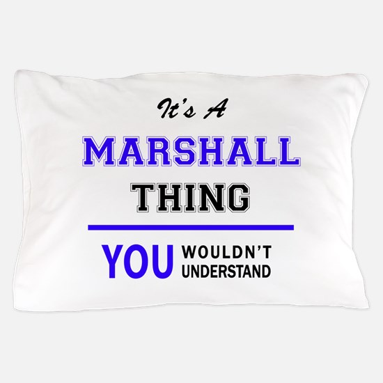 It's MARSHALL thing, you wouldn't unde Pillow Case