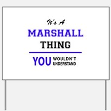 It's MARSHALL thing, you wouldn't unders Yard Sign