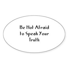 Be Not Afraid to Speak Your T Oval Decal
