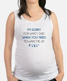 I'm Sorry For What I Said Maternity Tank Top