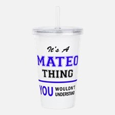 It's MATEO thing, you Acrylic Double-wall Tumbler