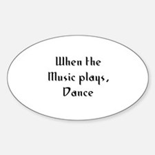 When the Music plays, Dance Oval Decal