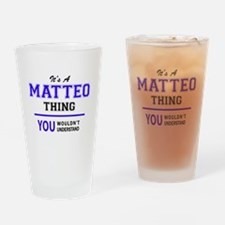 It's MATTEO thing, you wouldn't und Drinking Glass