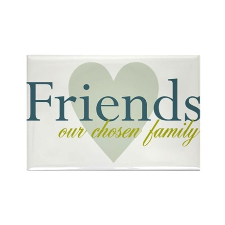 Friends, our chosen family Rectangle Magnet