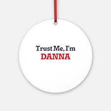 Trust Me, I'm Danna Round Ornament