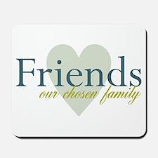 Friends, our chosen family Mousepad