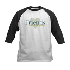 Friends, our chosen family Tee