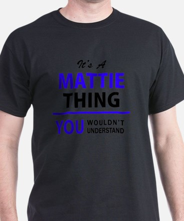 It's MATTIE thing, you wouldn't understand T-Shirt