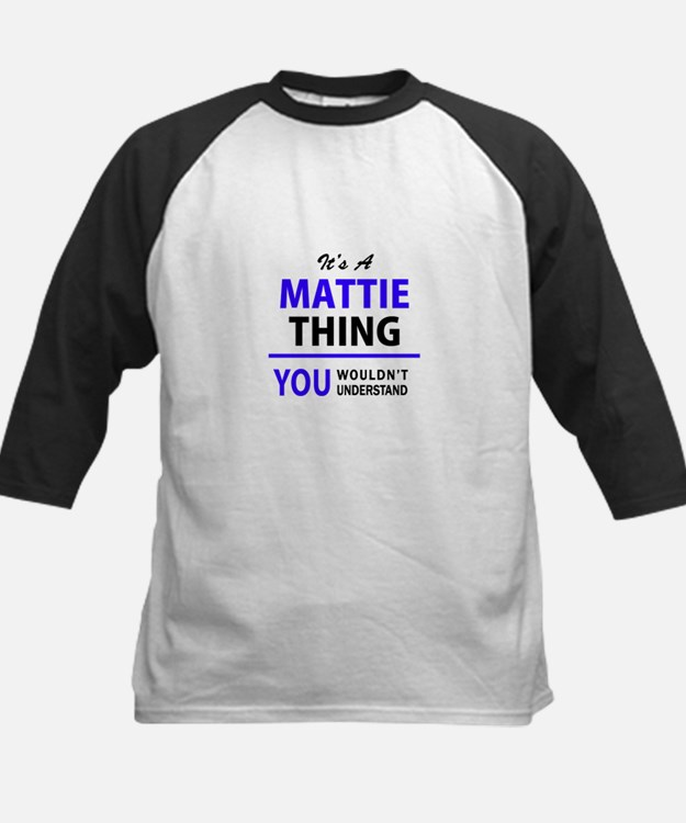 It's MATTIE thing, you wouldn't un Baseball Jersey