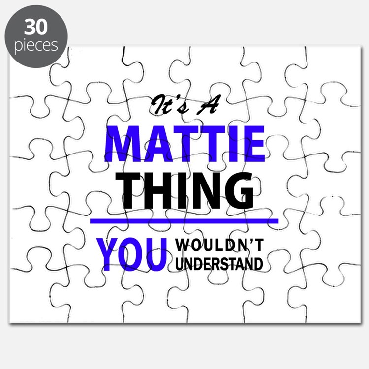 It's MATTIE thing, you wouldn't understand Puzzle
