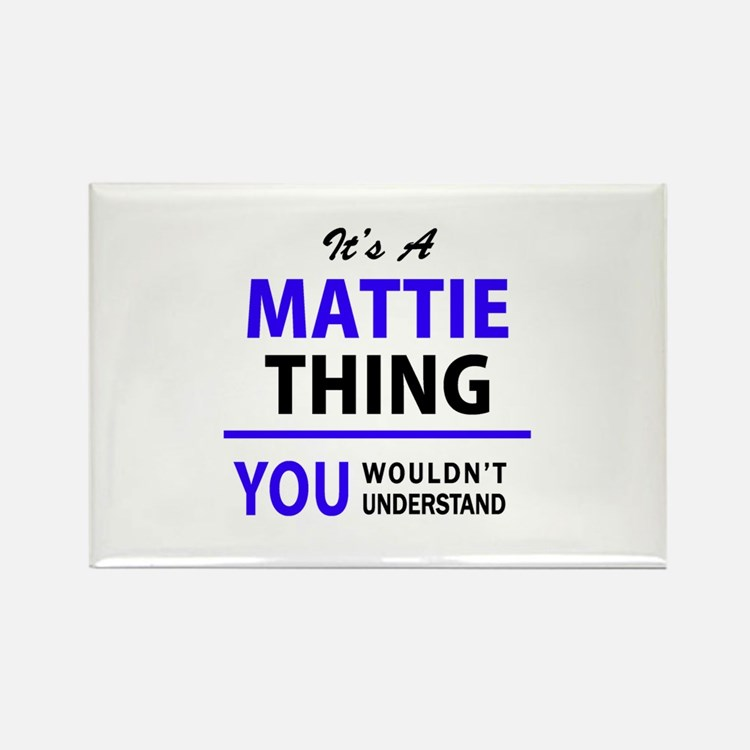 It's MATTIE thing, you wouldn't understand Magnets