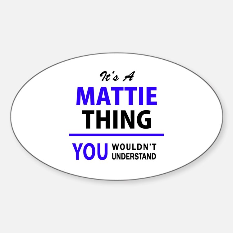 It's MATTIE thing, you wouldn't understand Decal