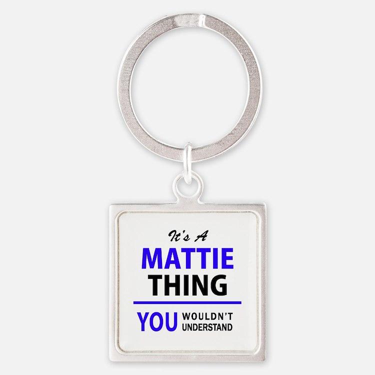 It's MATTIE thing, you wouldn't understa Keychains