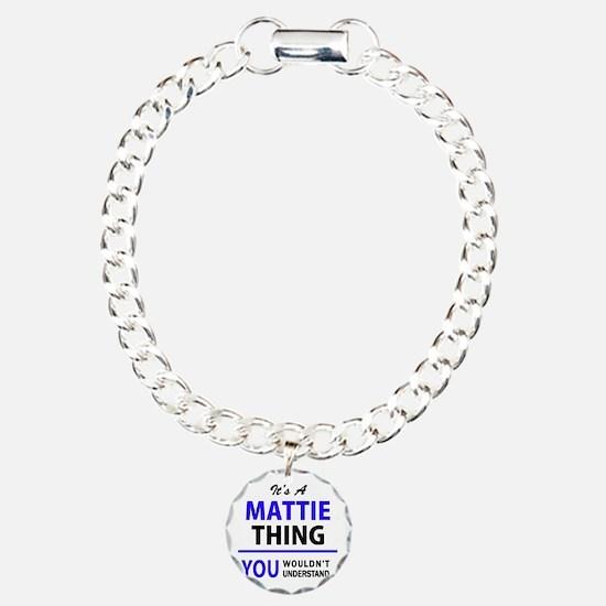 It's MATTIE thing, you w Bracelet