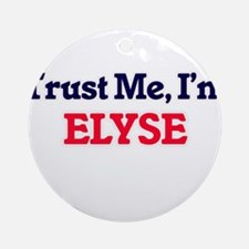 Trust Me, I'm Elyse Round Ornament